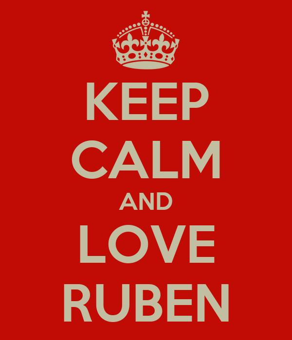 KEEP CALM AND LOVE RUBEN
