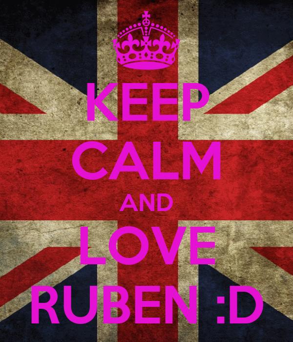 KEEP CALM AND LOVE RUBEN :D