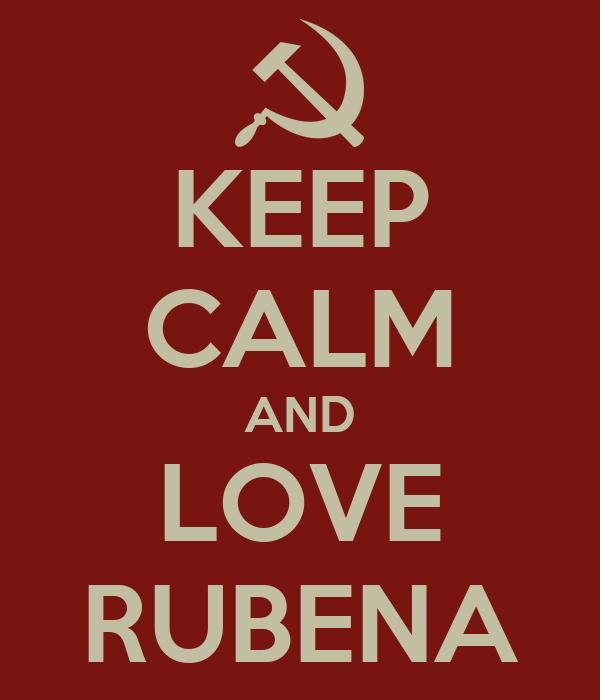 KEEP CALM AND LOVE RUBENA