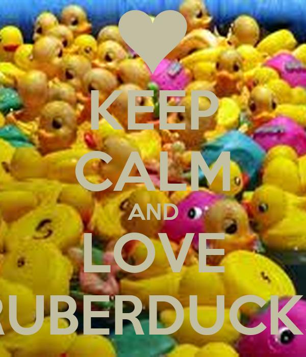 KEEP CALM AND LOVE RUBERDUCKS