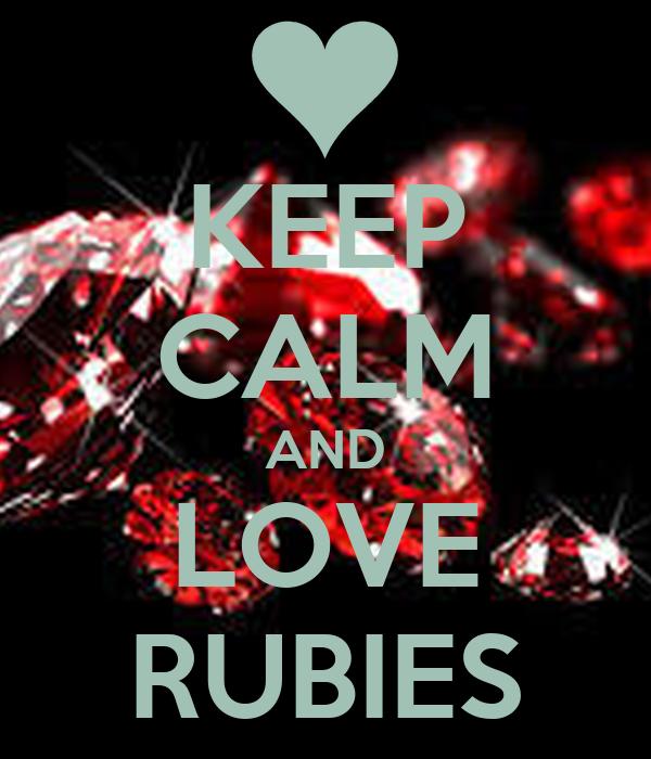 KEEP CALM AND LOVE RUBIES