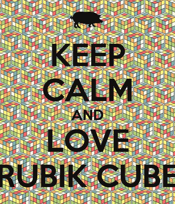 KEEP CALM AND LOVE RUBIK CUBE