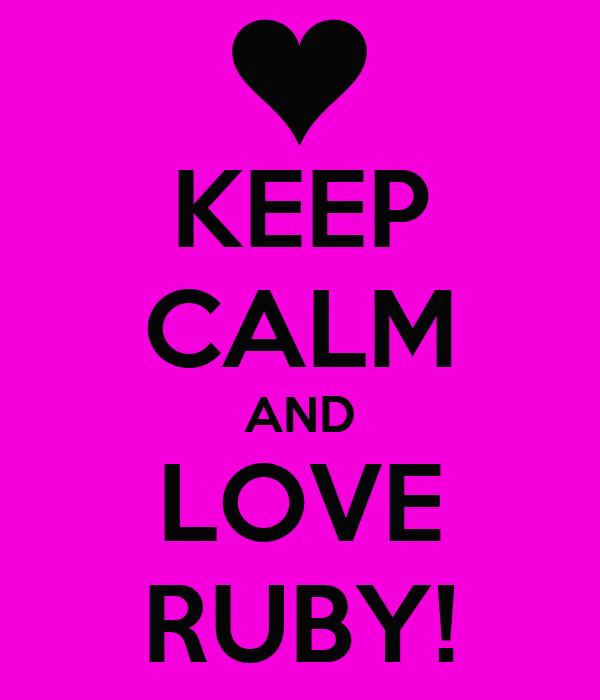 KEEP CALM AND LOVE RUBY!