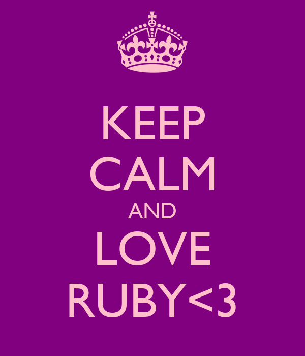 KEEP CALM AND LOVE RUBY<3