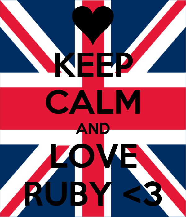 KEEP CALM AND LOVE RUBY <3