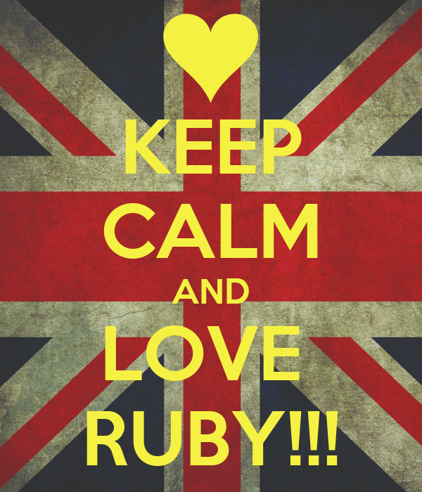 KEEP CALM AND LOVE  RUBY!!!