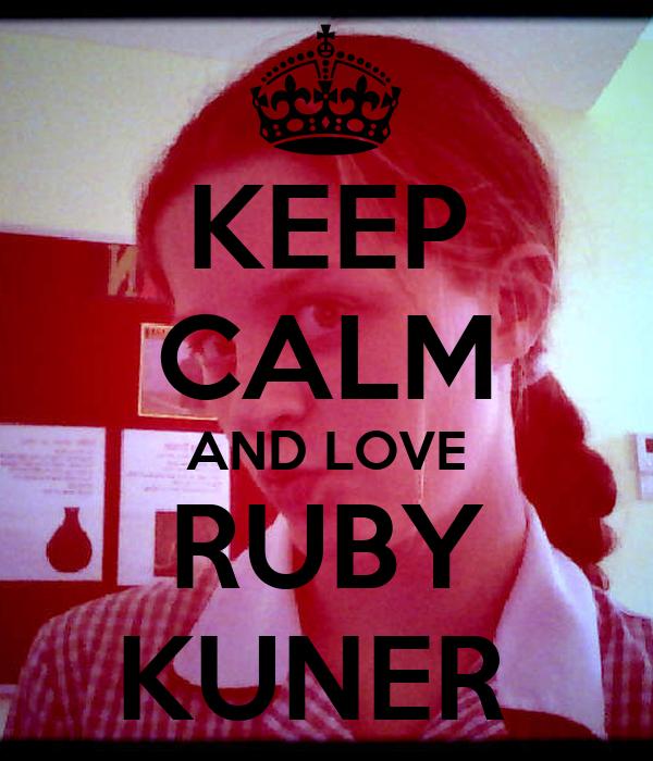 KEEP CALM AND LOVE RUBY KUNER