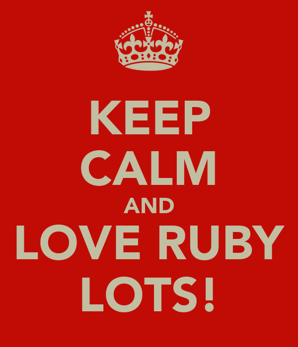 KEEP CALM AND LOVE RUBY LOTS!