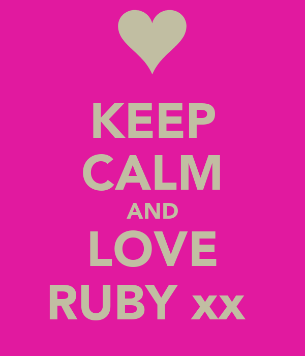 KEEP CALM AND LOVE RUBY xx