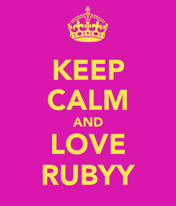 KEEP CALM AND LOVE RUBYY