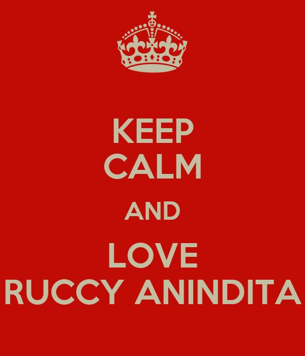KEEP CALM AND LOVE RUCCY ANINDITA