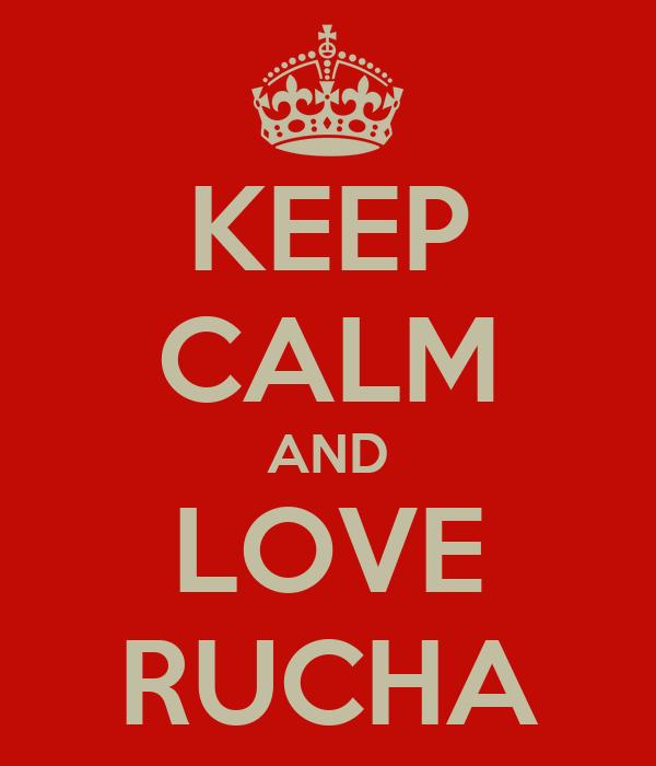 KEEP CALM AND LOVE RUCHA