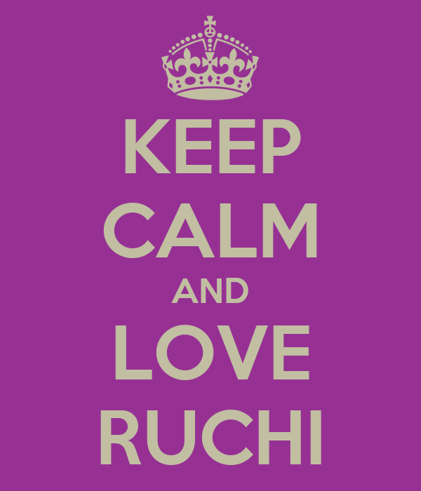 KEEP CALM AND LOVE RUCHI
