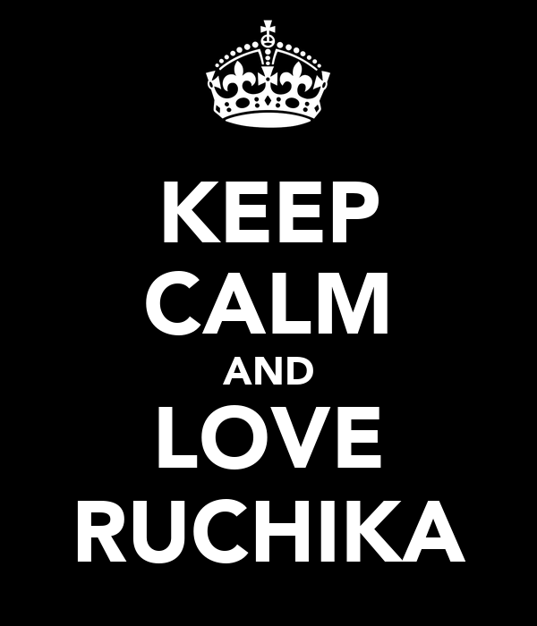 KEEP CALM AND LOVE RUCHIKA