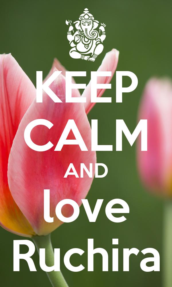 KEEP CALM AND love Ruchira