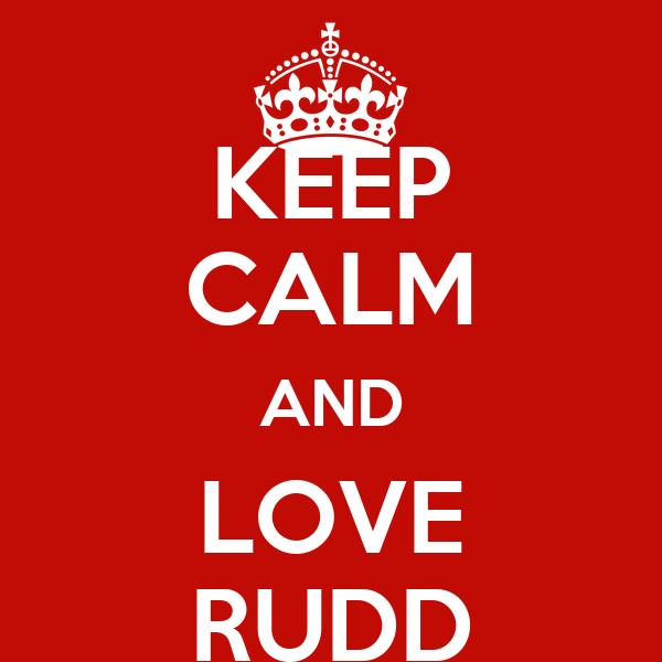 KEEP CALM AND LOVE RUDD