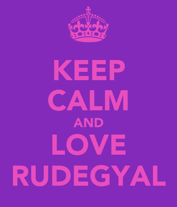 KEEP CALM AND LOVE RUDEGYAL