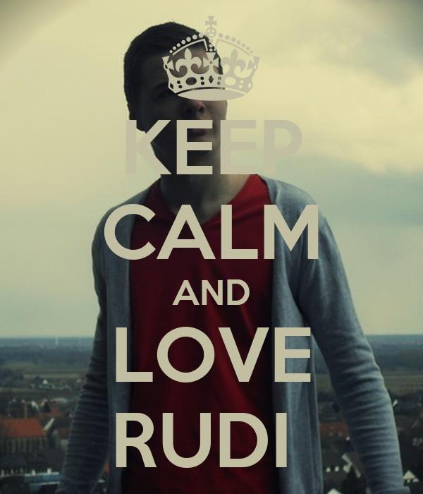 KEEP CALM AND LOVE RUDI