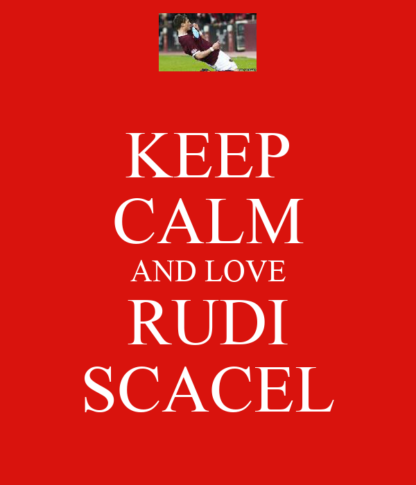 KEEP CALM AND LOVE RUDI SCACEL