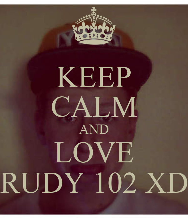 KEEP CALM AND LOVE RUDY 102 XD
