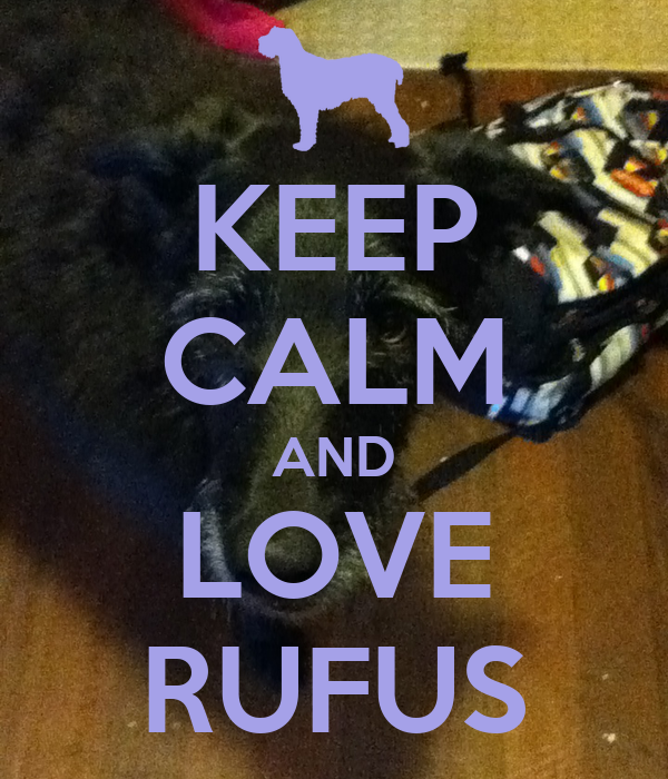 KEEP CALM AND LOVE RUFUS