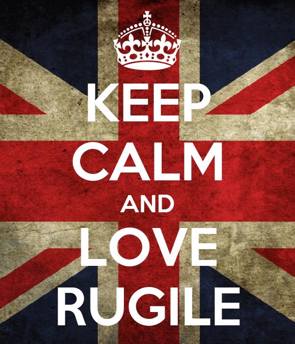 KEEP CALM AND LOVE RUGILE
