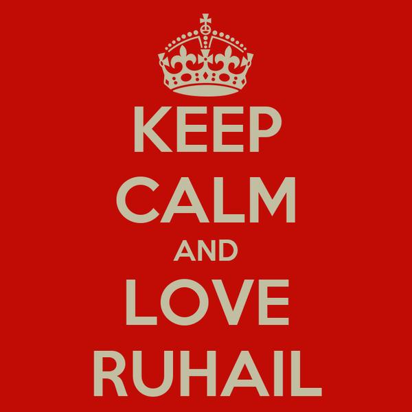 KEEP CALM AND LOVE RUHAIL