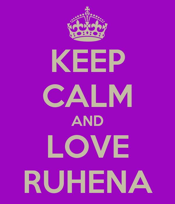 KEEP CALM AND LOVE RUHENA