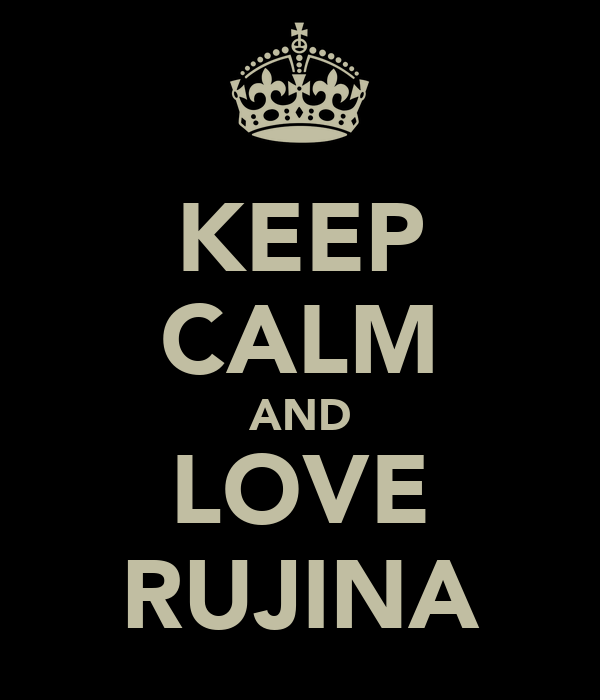 KEEP CALM AND LOVE RUJINA