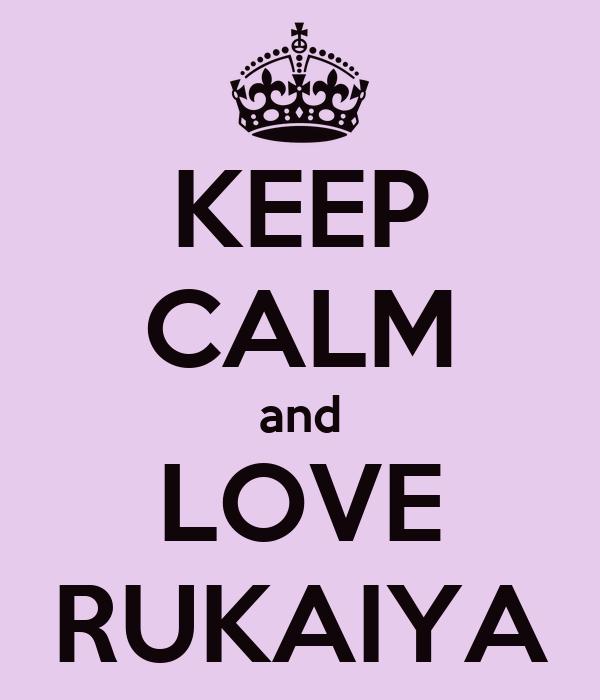 KEEP CALM and LOVE RUKAIYA