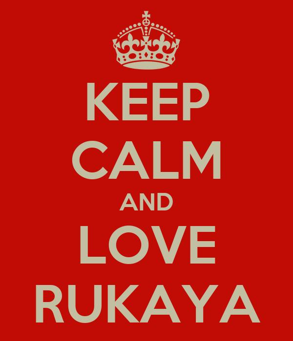 KEEP CALM AND LOVE RUKAYA