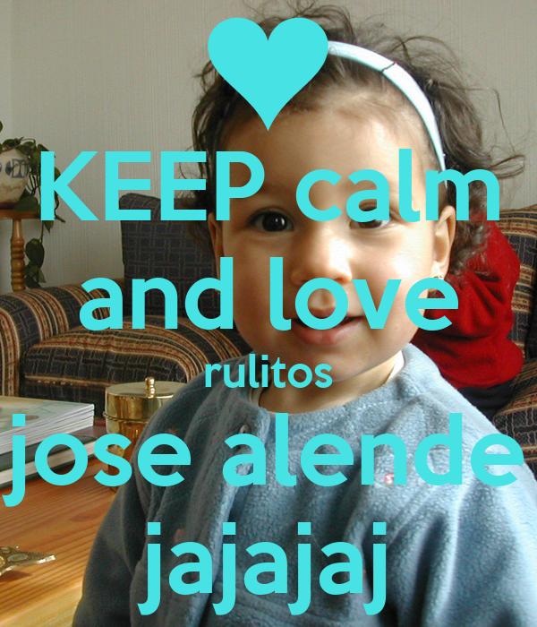 KEEP calm and love rulitos jose alende jajajaj