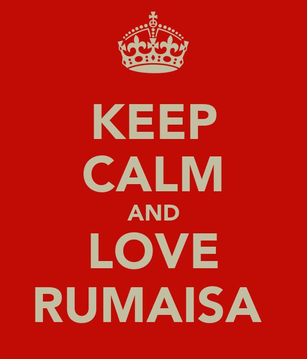 KEEP CALM AND LOVE RUMAISA