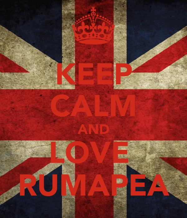 KEEP CALM AND LOVE  RUMAPEA