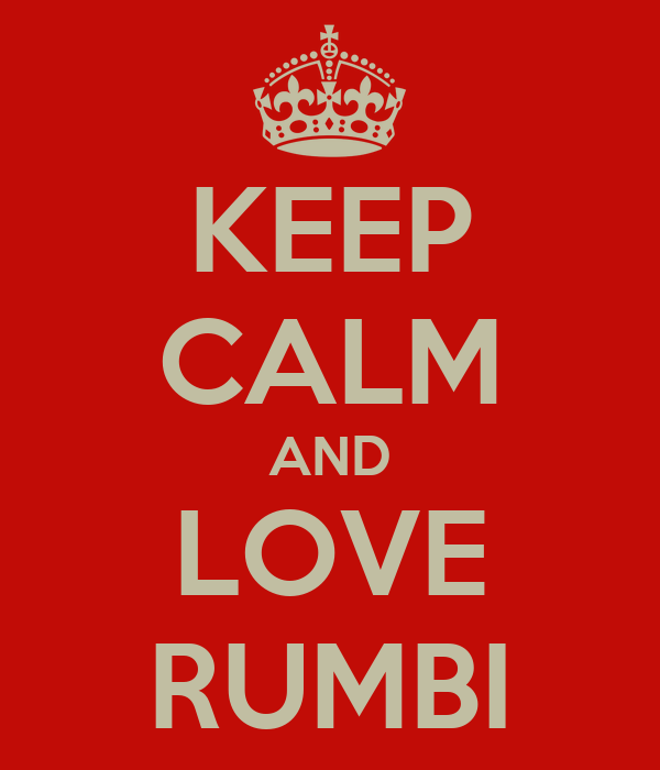 KEEP CALM AND LOVE RUMBI