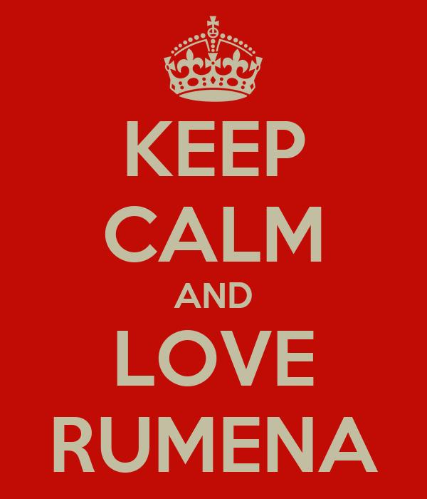 KEEP CALM AND LOVE RUMENA