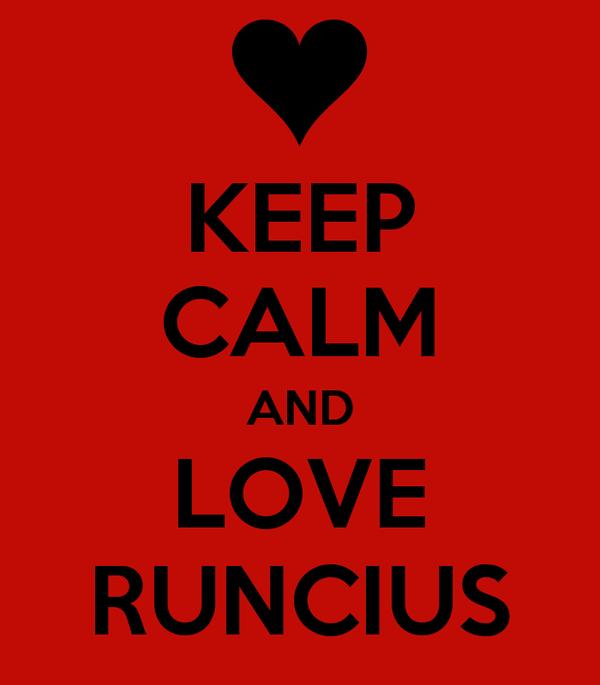 KEEP CALM AND LOVE RUNCIUS