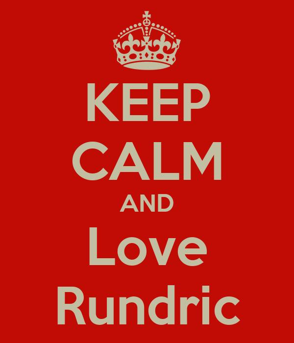 KEEP CALM AND Love Rundric