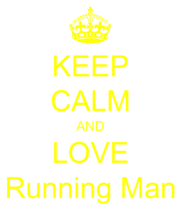 KEEP CALM AND LOVE Running Man