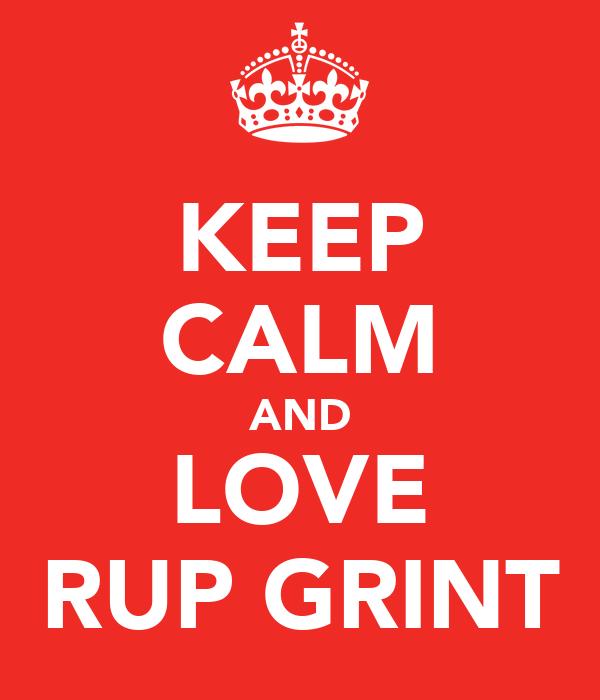 KEEP CALM AND LOVE RUP GRINT