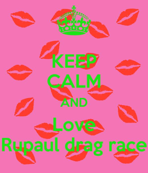 KEEP CALM AND Love Rupaul drag race