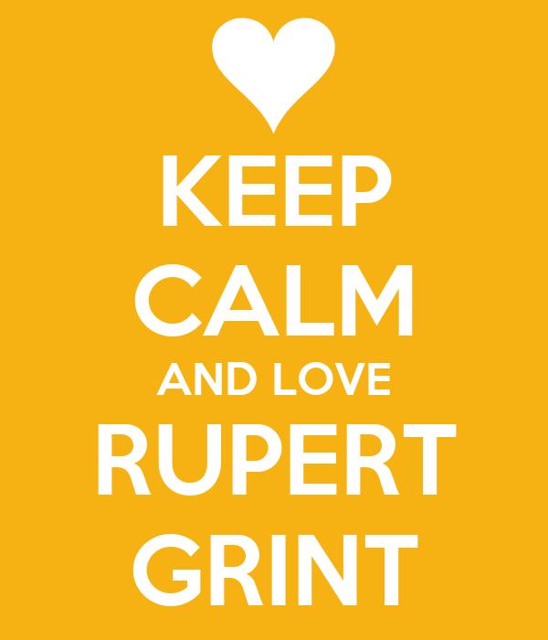 KEEP CALM AND LOVE RUPERT GRINT
