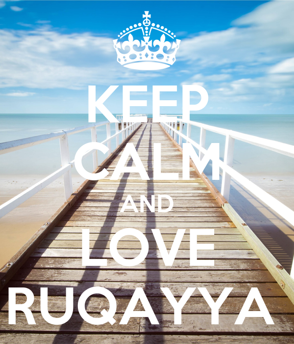 KEEP CALM AND LOVE RUQAYYA