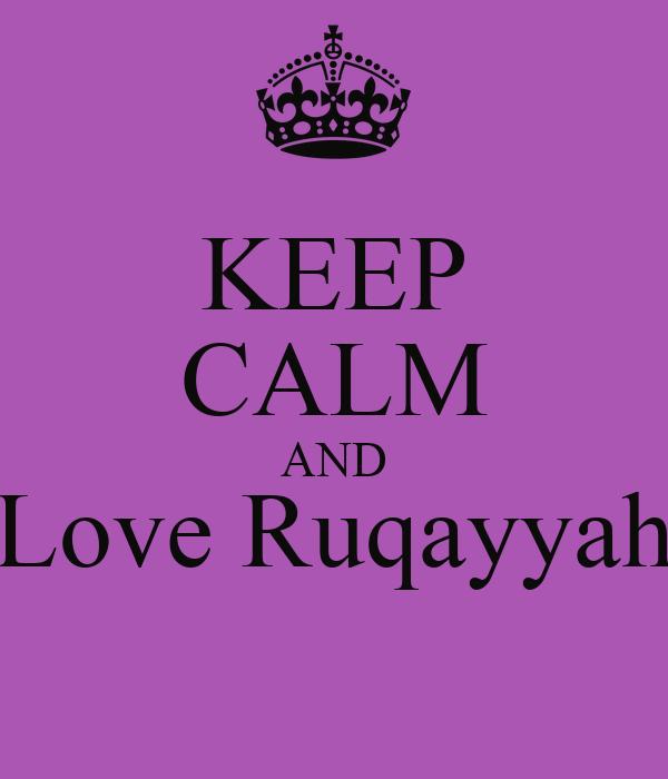 KEEP CALM AND Love Ruqayyah