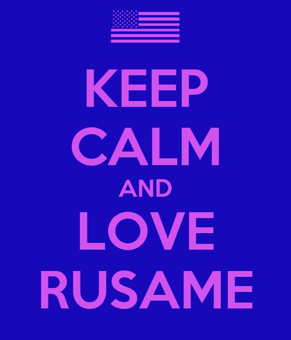 KEEP CALM AND LOVE RUSAME