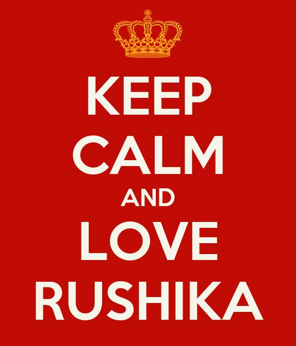 KEEP CALM AND LOVE RUSHIKA