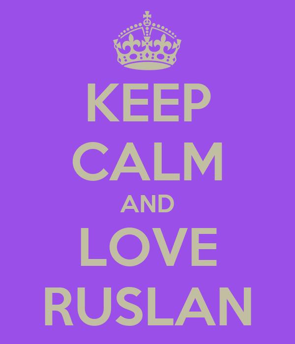 KEEP CALM AND LOVE RUSLAN