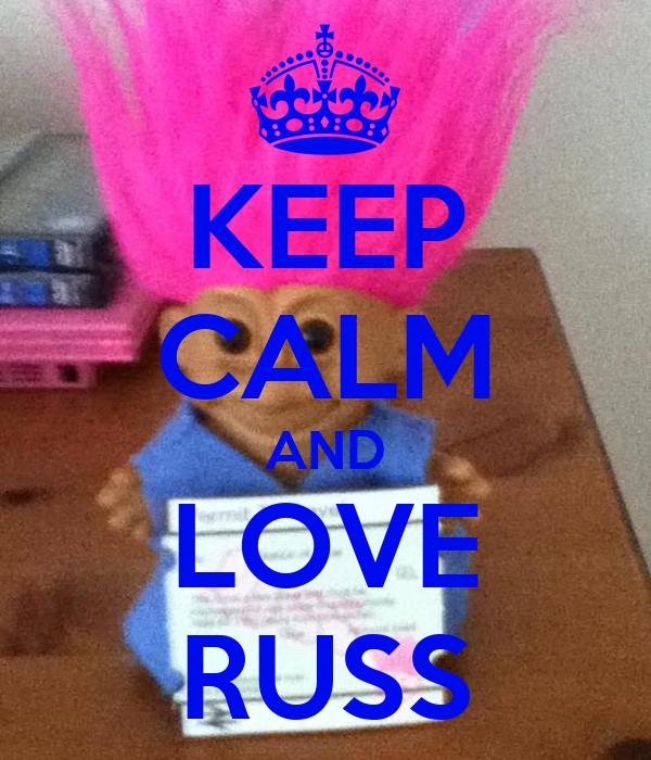 KEEP CALM AND LOVE RUSS