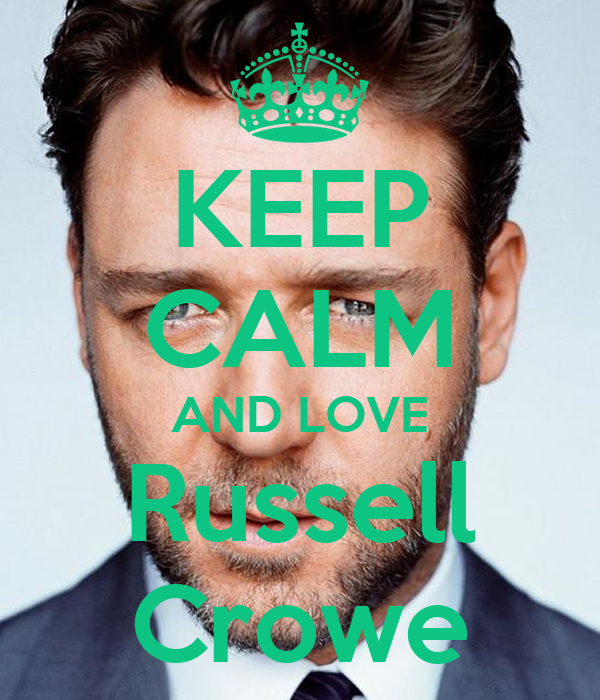 KEEP CALM AND LOVE Russell Crowe