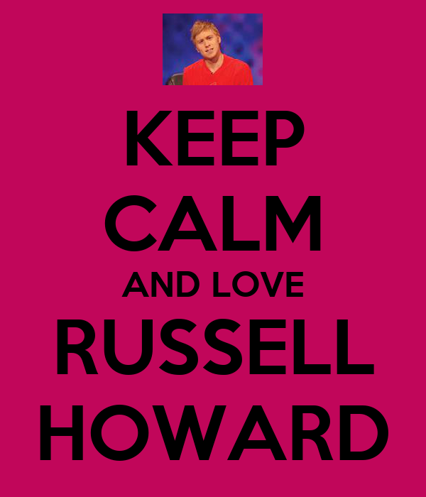 KEEP CALM AND LOVE RUSSELL HOWARD
